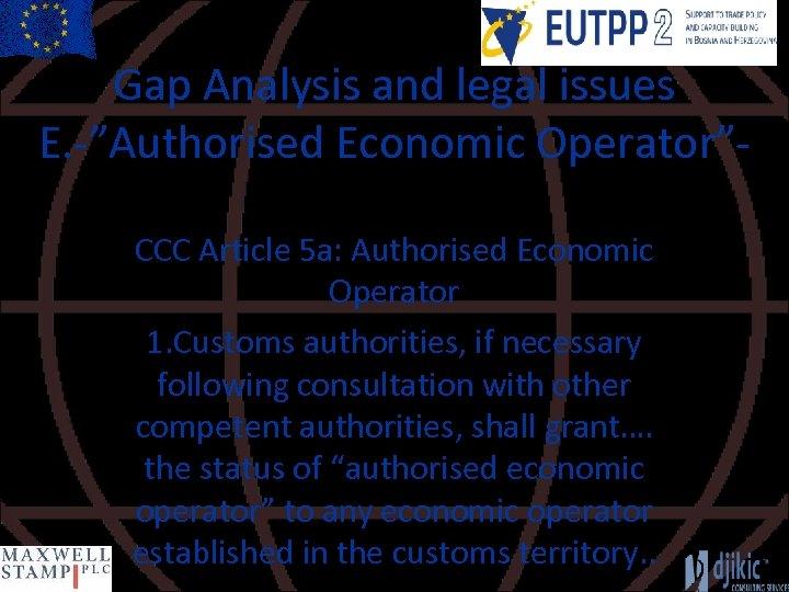 "Gap Analysis and legal issues E. -""Authorised Economic Operator""CCC Article 5 a: Authorised Economic"