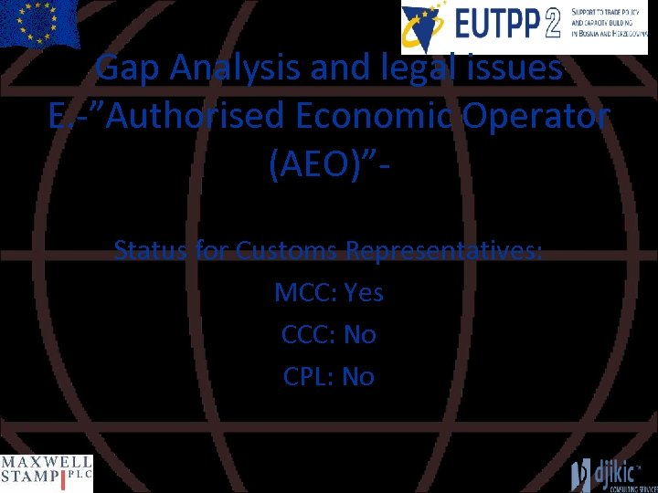 "Gap Analysis and legal issues E. -""Authorised Economic Operator (AEO)""Status for Customs Representatives: MCC:"