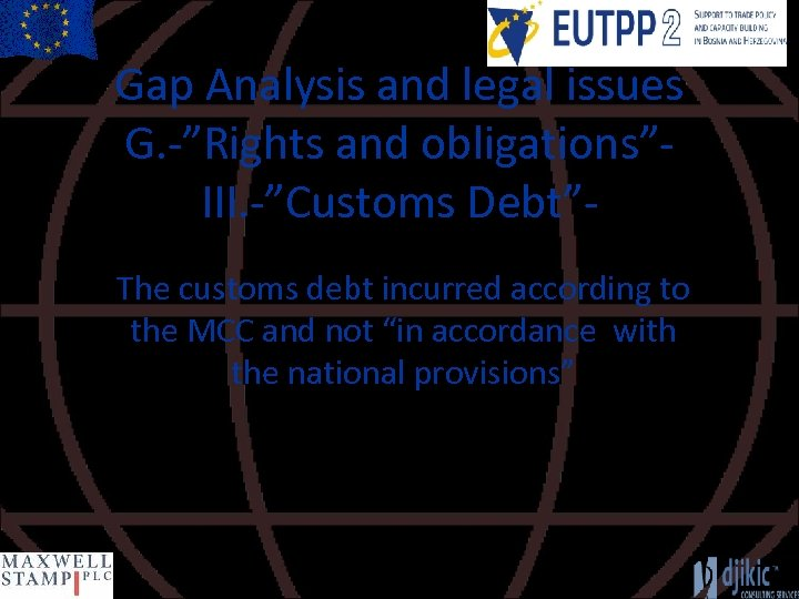 """Gap Analysis and legal issues G. -""""Rights and obligations""""III. -""""Customs Debt""""The customs debt incurred"""