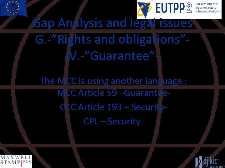 """Gap Analysis and legal issues G. -""""Rights and obligations""""IV. -""""Guarantee""""The MCC is using another"""