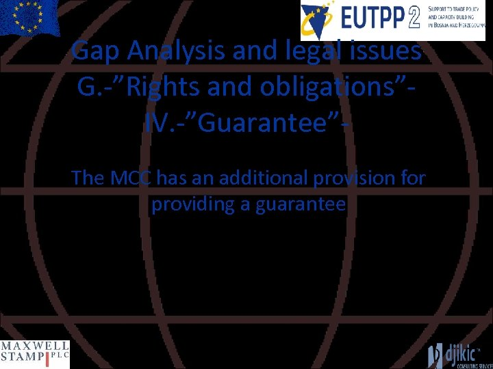 """Gap Analysis and legal issues G. -""""Rights and obligations""""IV. -""""Guarantee""""The MCC has an additional"""