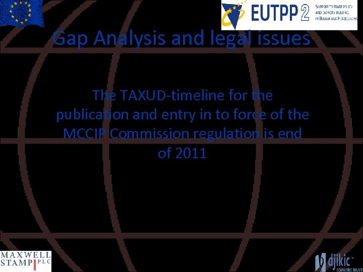 Gap Analysis and legal issues The TAXUD-timeline for the publication and entry in to