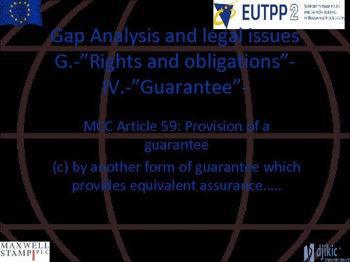 """Gap Analysis and legal issues G. -""""Rights and obligations""""IV. -""""Guarantee""""MCC Article 59: Provision of"""