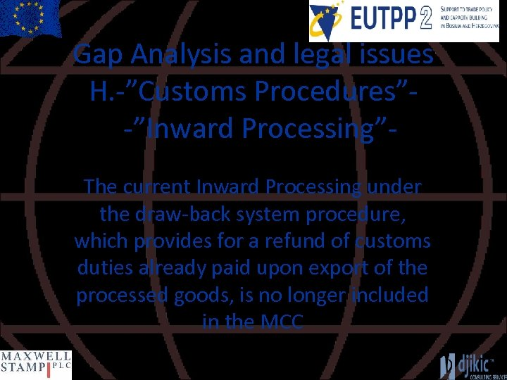 """Gap Analysis and legal issues H. -""""Customs Procedures""""-""""Inward Processing""""The current Inward Processing under the"""