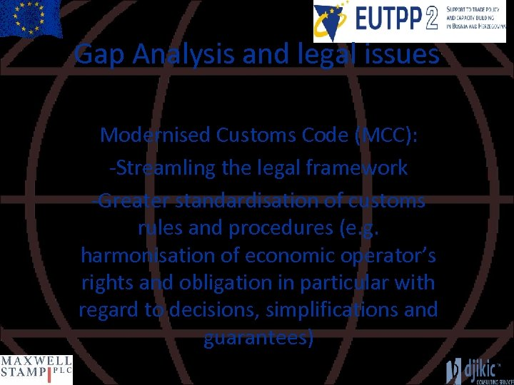 Gap Analysis and legal issues Modernised Customs Code (MCC): -Streamling the legal framework -Greater