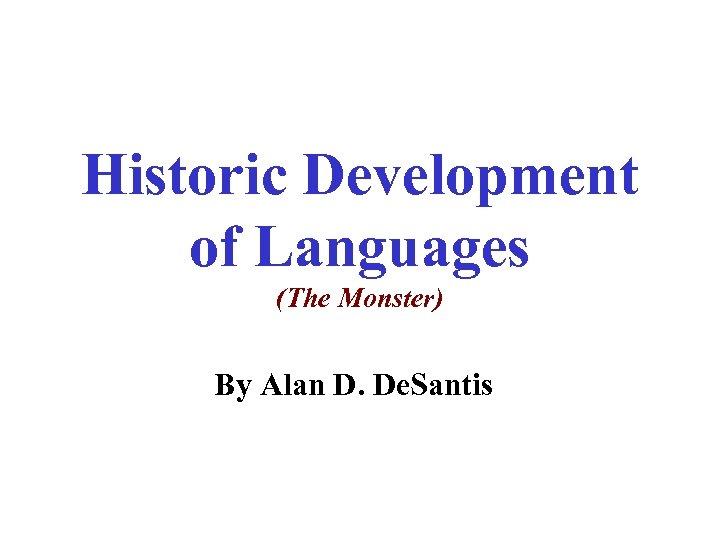 Historic Development of Languages (The Monster) By Alan D. De. Santis