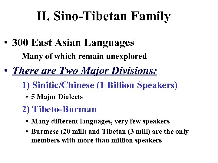 II. Sino-Tibetan Family • 300 East Asian Languages – Many of which remain unexplored