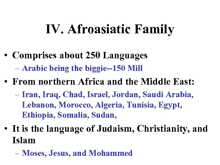 IV. Afroasiatic Family • Comprises about 250 Languages – Arabic being the biggie--150 Mill