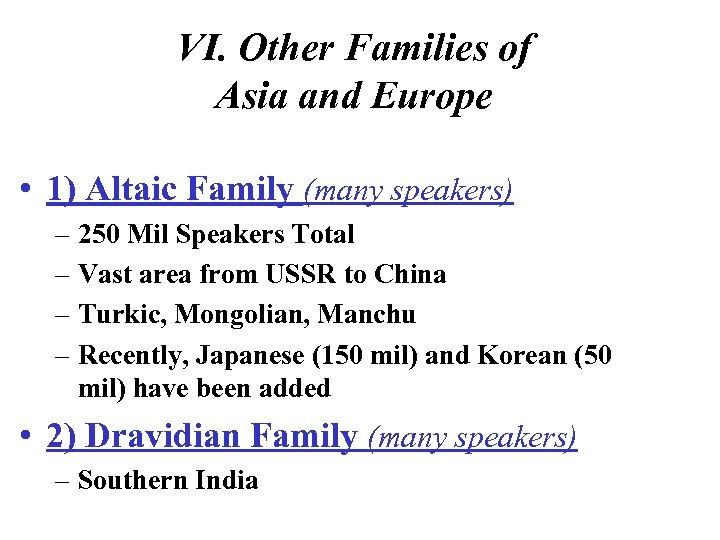 VI. Other Families of Asia and Europe • 1) Altaic Family (many speakers) –