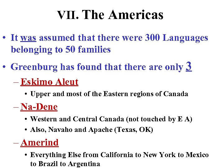 VII. The Americas • It was assumed that there were 300 Languages belonging to
