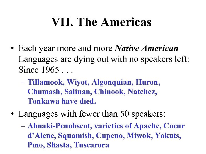 VII. The Americas • Each year more and more Native American Languages are dying