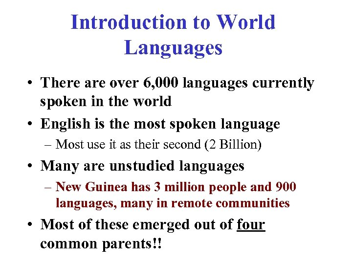 Introduction to World Languages • There are over 6, 000 languages currently spoken in