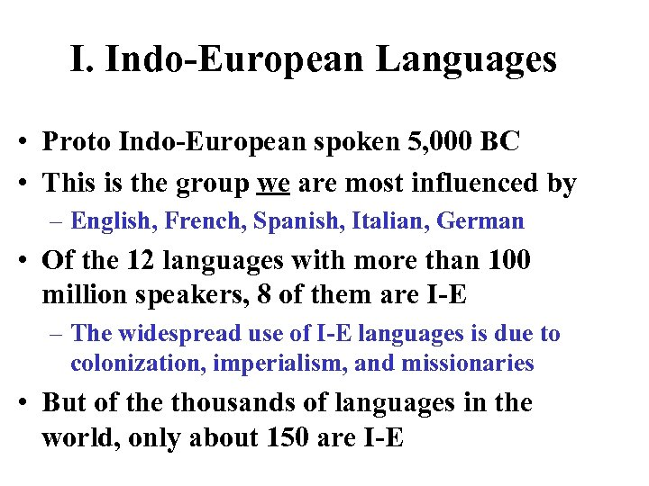 I. Indo-European Languages • Proto Indo-European spoken 5, 000 BC • This is the