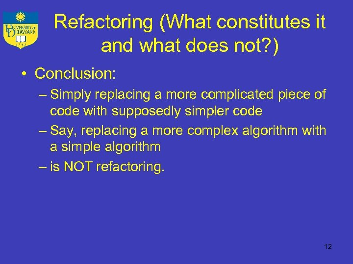 Refactoring (What constitutes it and what does not? ) • Conclusion: – Simply replacing