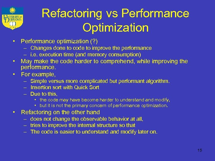 Refactoring vs Performance Optimization • Performance optimization (? ) – Changes done to code