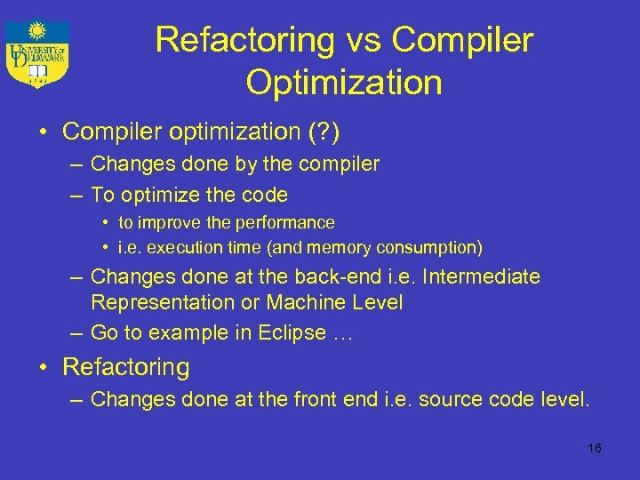 Refactoring vs Compiler Optimization • Compiler optimization (? ) – Changes done by the