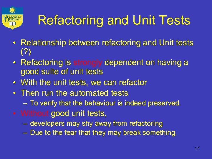 Refactoring and Unit Tests • Relationship between refactoring and Unit tests (? ) •