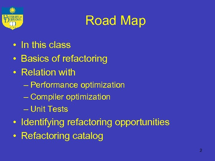Road Map • In this class • Basics of refactoring • Relation with –