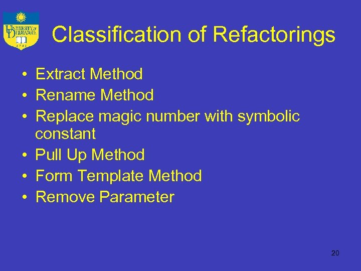 Classification of Refactorings • Extract Method • Rename Method • Replace magic number with