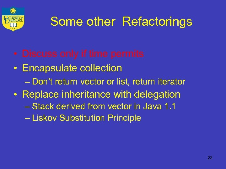Some other Refactorings • Discuss only if time permits • Encapsulate collection – Don't