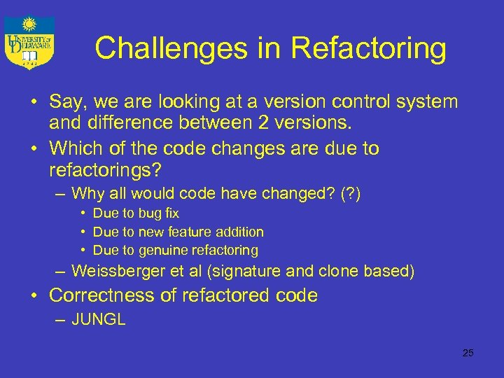 Challenges in Refactoring • Say, we are looking at a version control system and