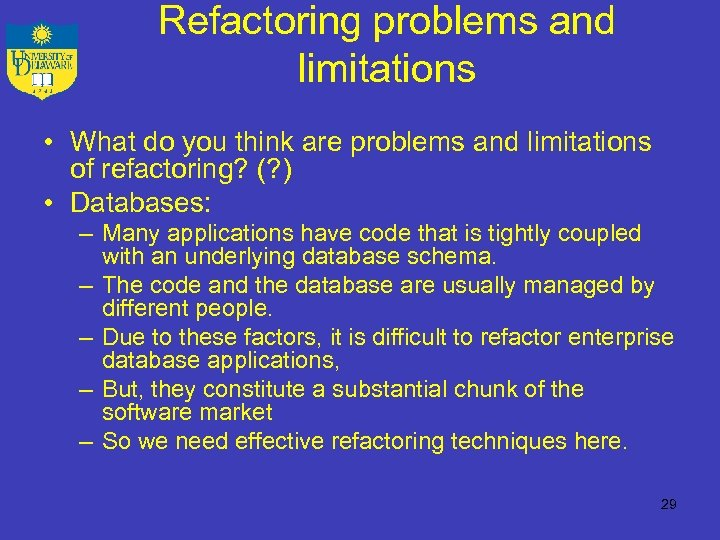 Refactoring problems and limitations • What do you think are problems and limitations of