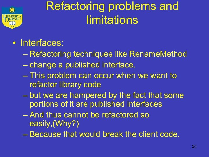 Refactoring problems and limitations • Interfaces: – Refactoring techniques like Rename. Method – change