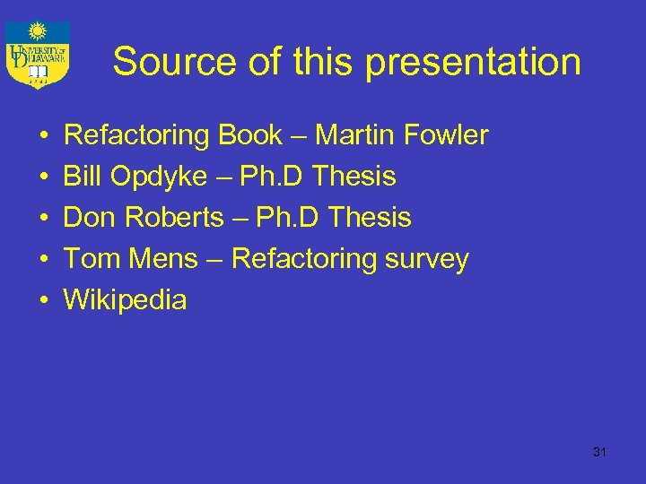 Source of this presentation • • • Refactoring Book – Martin Fowler Bill Opdyke