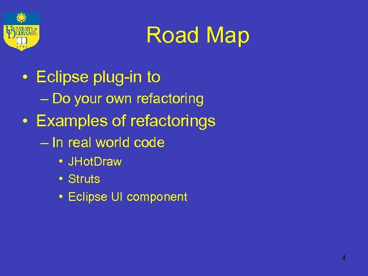 Road Map • Eclipse plug-in to – Do your own refactoring • Examples of
