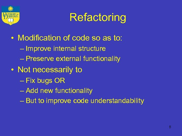 Refactoring • Modification of code so as to: – Improve internal structure – Preserve