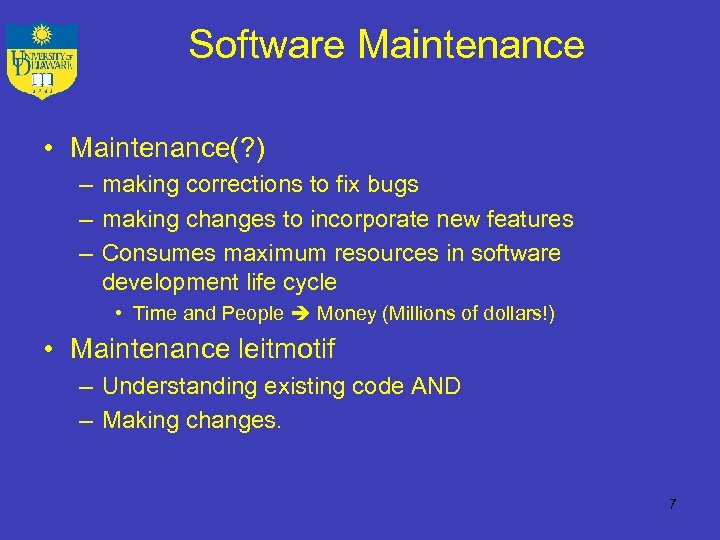 Software Maintenance • Maintenance(? ) – making corrections to fix bugs – making changes