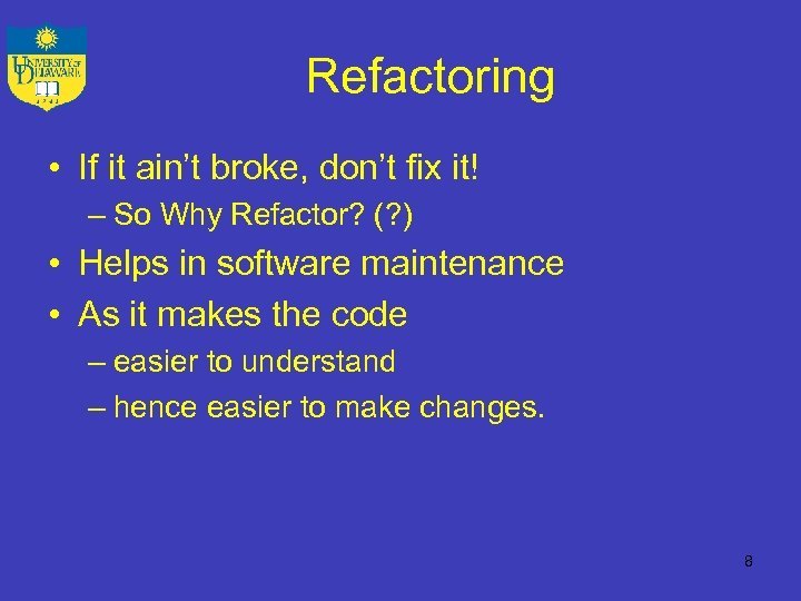 Refactoring • If it ain't broke, don't fix it! – So Why Refactor? (?