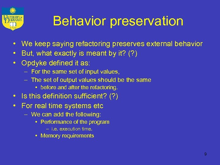 Behavior preservation • We keep saying refactoring preserves external behavior • But, what exactly