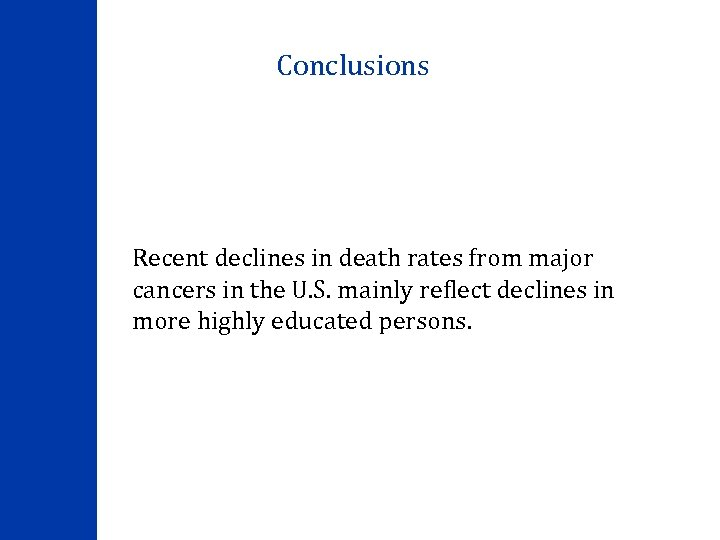 Conclusions Recent declines in death rates from major cancers in the U. S. mainly
