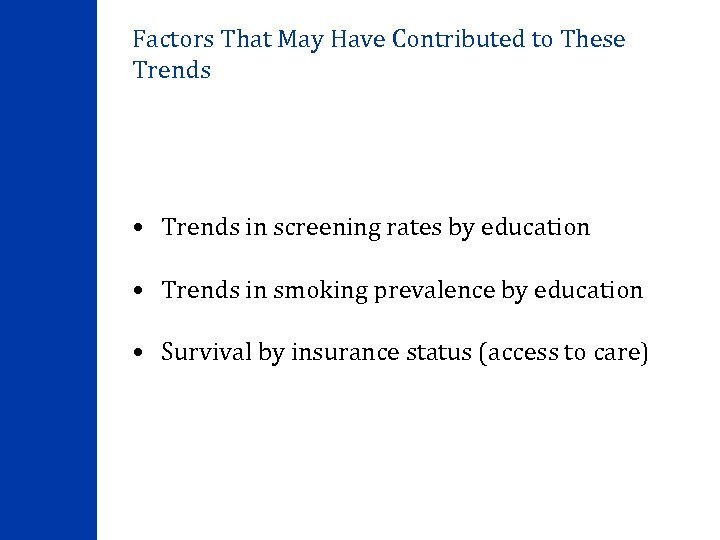 Factors That May Have Contributed to These Trends • Trends in screening rates by
