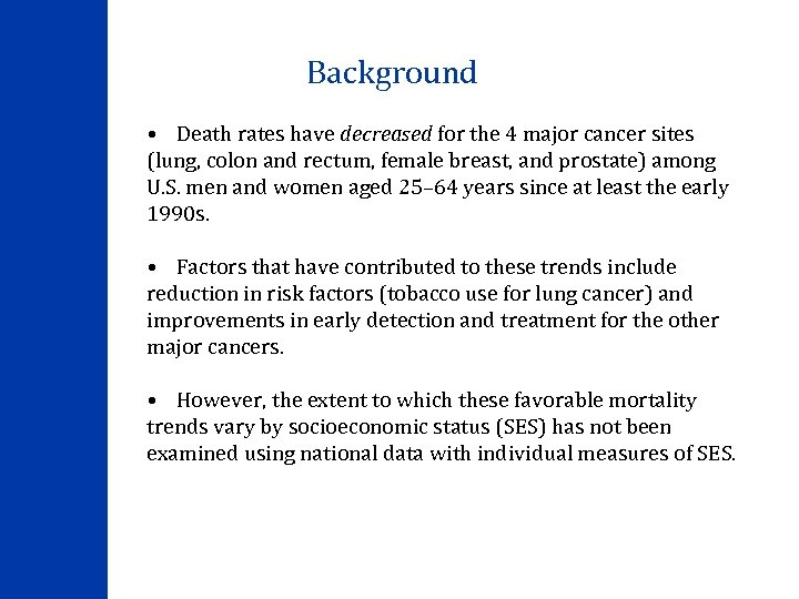 Background • Death rates have decreased for the 4 major cancer sites (lung, colon