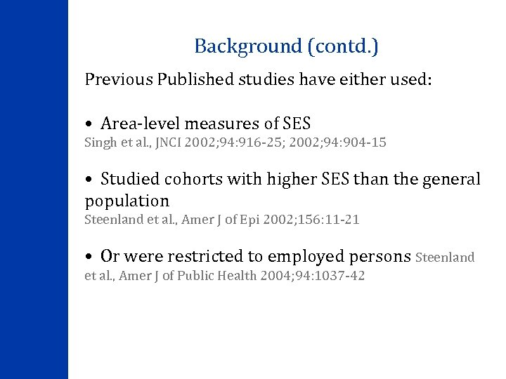 Background (contd. ) Previous Published studies have either used: • Area-level measures of SES