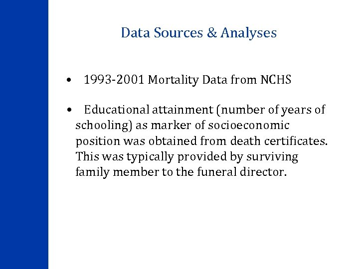Data Sources & Analyses • 1993 -2001 Mortality Data from NCHS • Educational attainment