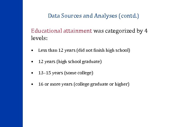 Data Sources and Analyses (contd. ) Educational attainment was categorized by 4 levels: •