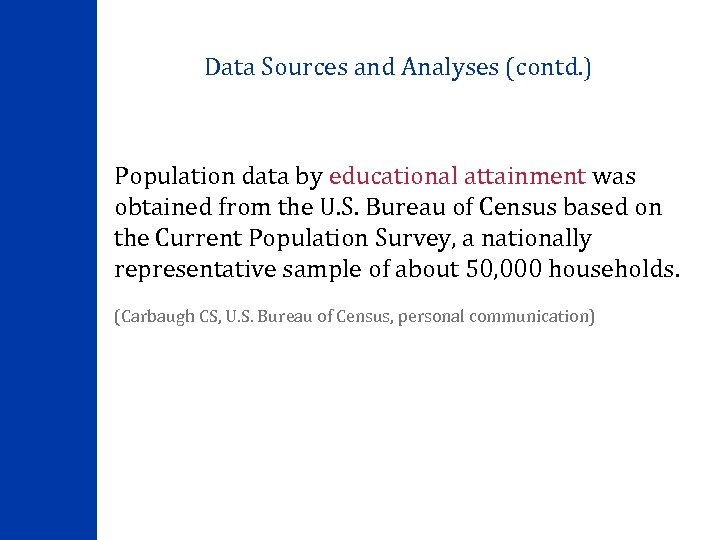 Data Sources and Analyses (contd. ) Population data by educational attainment was obtained from
