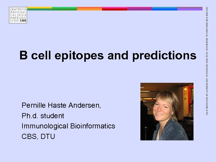 Pernille Haste Andersen, Ph. d. student Immunological Bioinformatics CBS, DTU CENTER FOR BIOLOGICAL SEQUENCE