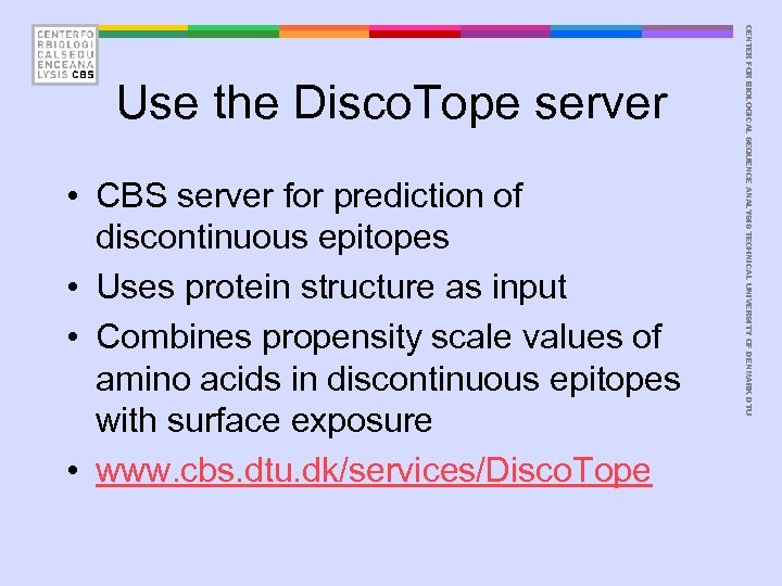 • CBS server for prediction of discontinuous epitopes • Uses protein structure as