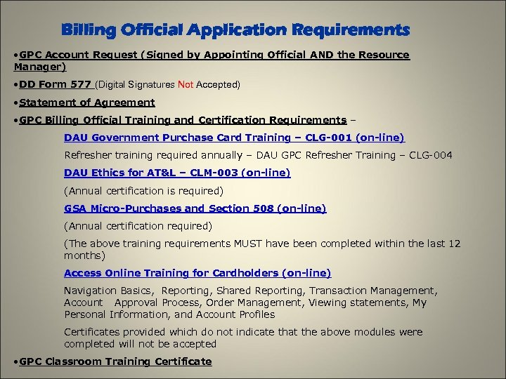 Billing Official Application Requirements • GPC Account Request (Signed by Appointing Official AND the