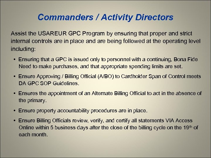 Commanders / Activity Directors Assist the USAREUR GPC Program by ensuring that proper and