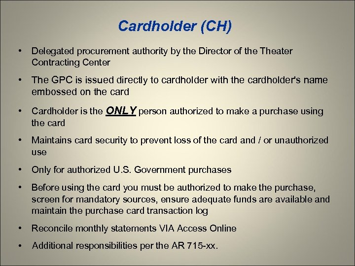 Cardholder (CH) • Delegated procurement authority by the Director of the Theater Contracting Center