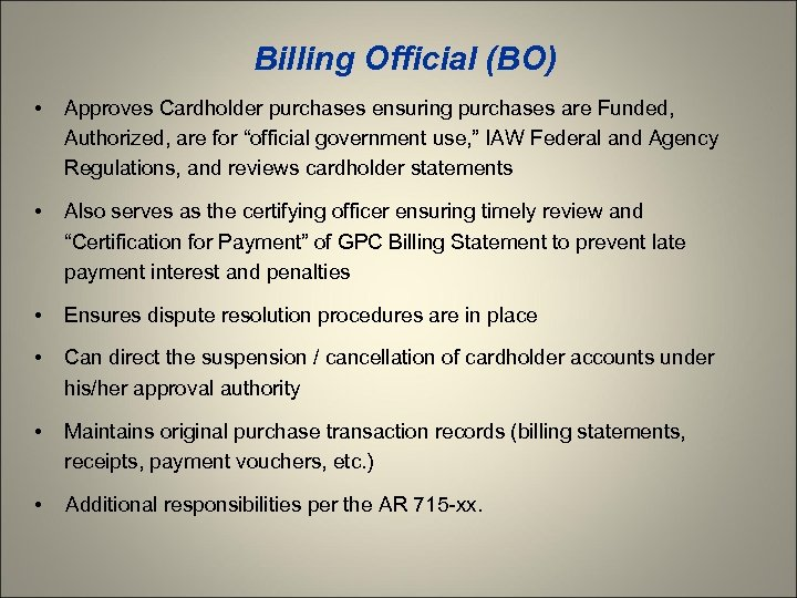 Billing Official (BO) • Approves Cardholder purchases ensuring purchases are Funded, Authorized, are for