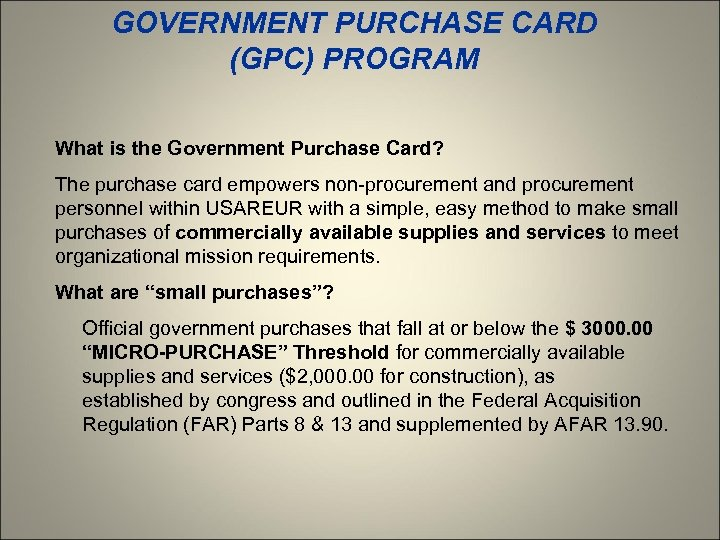 GOVERNMENT PURCHASE CARD (GPC) PROGRAM What is the Government Purchase Card? The purchase card