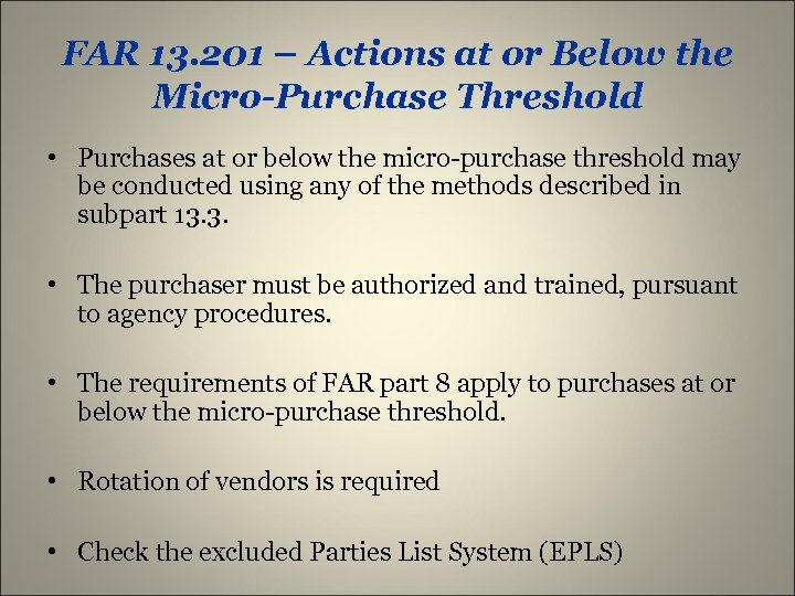 FAR 13. 201 – Actions at or Below the Micro-Purchase Threshold • Purchases at