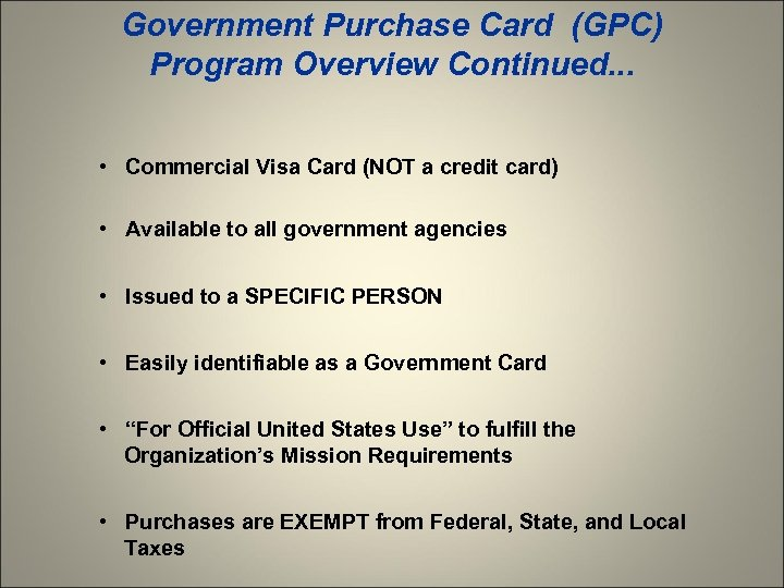 Government Purchase Card (GPC) Program Overview Continued. . . • Commercial Visa Card (NOT