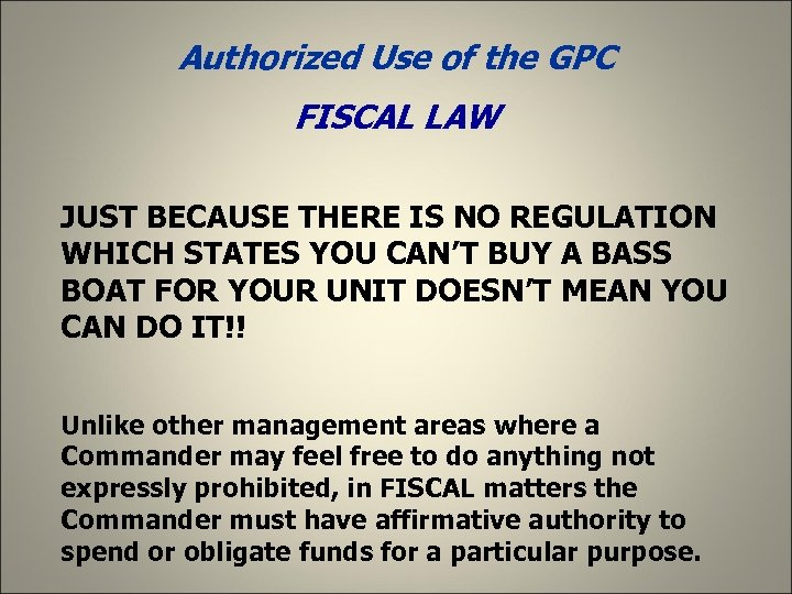 Authorized Use of the GPC FISCAL LAW JUST BECAUSE THERE IS NO REGULATION WHICH
